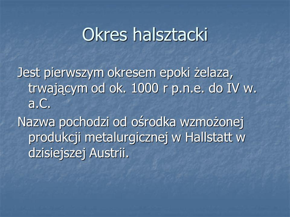 Okres halsztacki Jest pierwszym okresem epoki żelaza, trwającym od ok.