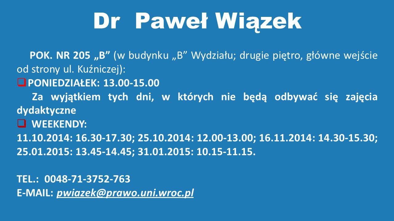 """Dr Paweł Wiązek POK. NR 205 """"B"""" (w budynku """"B"""" Wydziału; drugie piętro, główne wejście od strony ul. Kuźniczej):  PONIEDZIAŁEK: 13.00-15.00 Za wyjątk"""