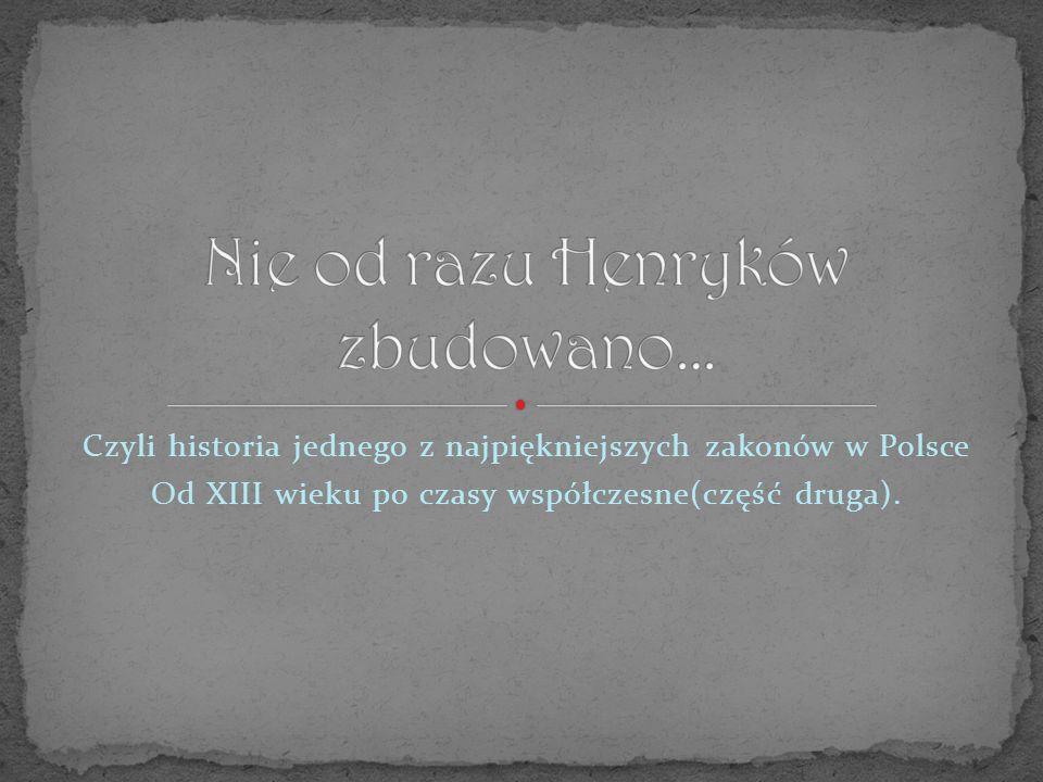 Czyli historia jednego z najpiękniejszych zakonów w Polsce Od XIII wieku po czasy współczesne(część druga).