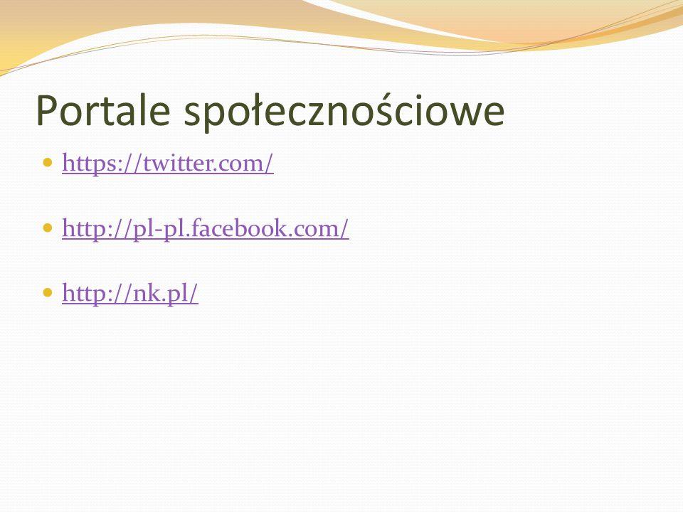 Portale społecznościowe https://twitter.com/ http://pl-pl.facebook.com/ http://nk.pl/