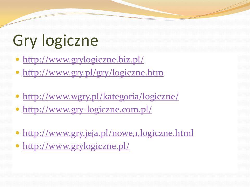 Gry logiczne http://www.grylogiczne.biz.pl/ http://www.gry.pl/gry/logiczne.htm http://www.wgry.pl/kategoria/logiczne/ http://www.gry-logiczne.com.pl/