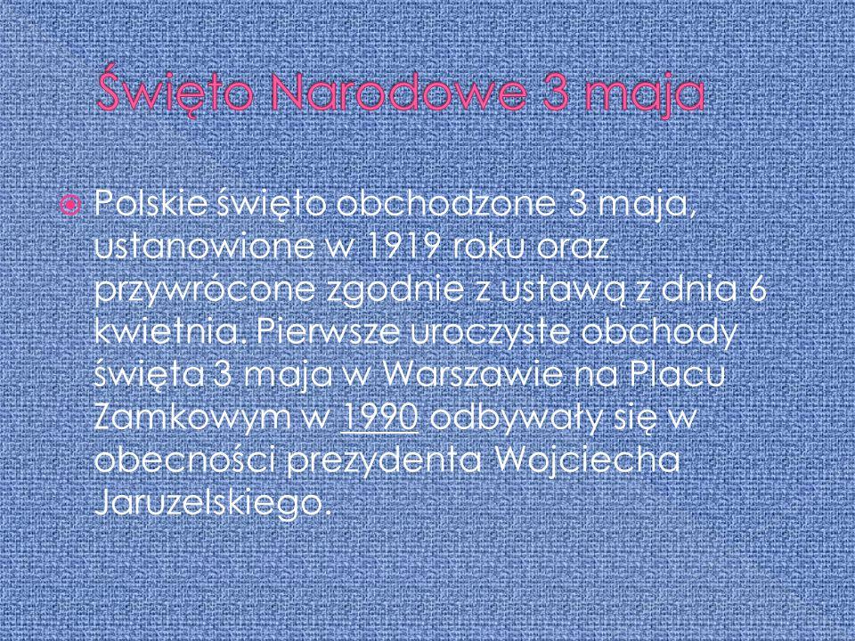  Polskie święto obchodzone 3 maja, ustanowione w 1919 roku oraz przywrócone zgodnie z ustawą z dnia 6 kwietnia. Pierwsze uroczyste obchody święta 3 m