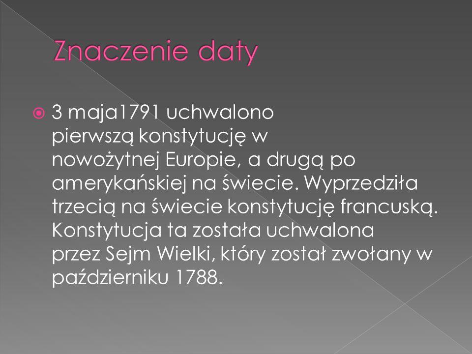  3 maja1791 uchwalono pierwszą konstytucję w nowożytnej Europie, a drugą po amerykańskiej na świecie. Wyprzedziła trzecią na świecie konstytucję fran