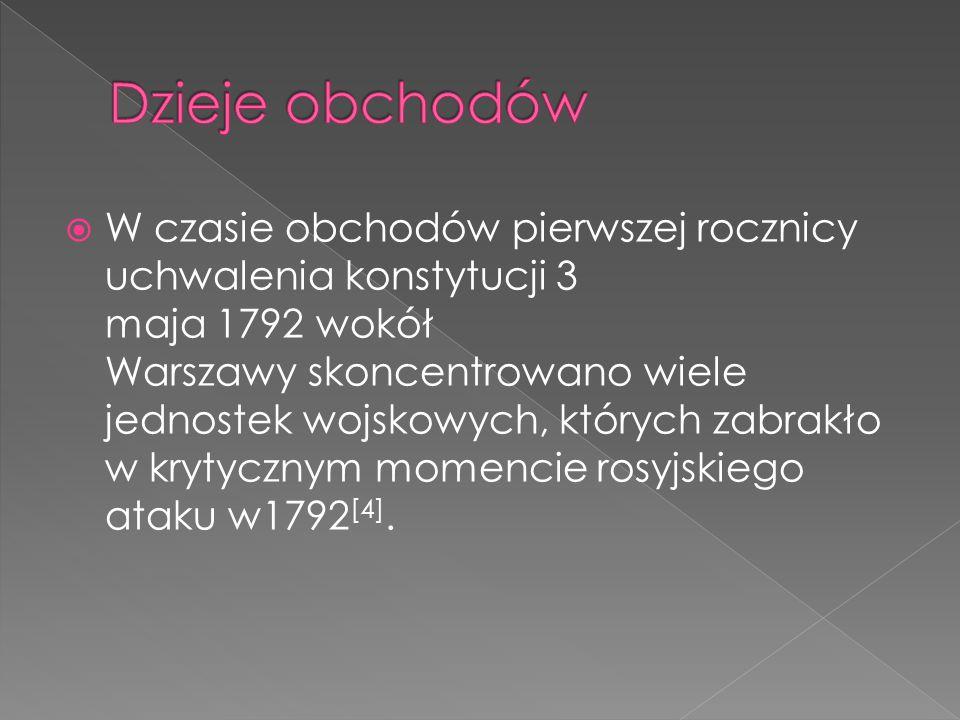  W czasie obchodów pierwszej rocznicy uchwalenia konstytucji 3 maja 1792 wokół Warszawy skoncentrowano wiele jednostek wojskowych, których zabrakło w