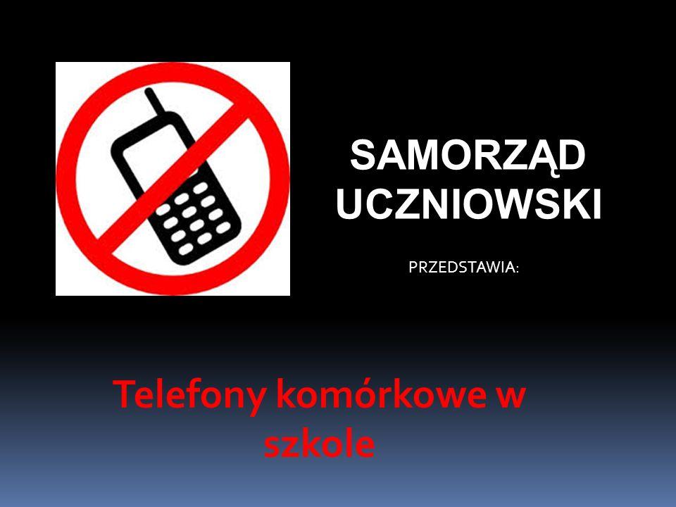 SAMORZĄD UCZNIOWSKI PRZEDSTAWIA: Telefony komórkowe w szkole