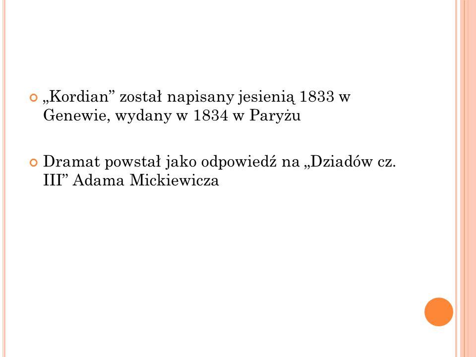 """""""Kordian został napisany jesienią 1833 w Genewie, wydany w 1834 w Paryżu Dramat powstał jako odpowiedź na """"Dziadów cz."""