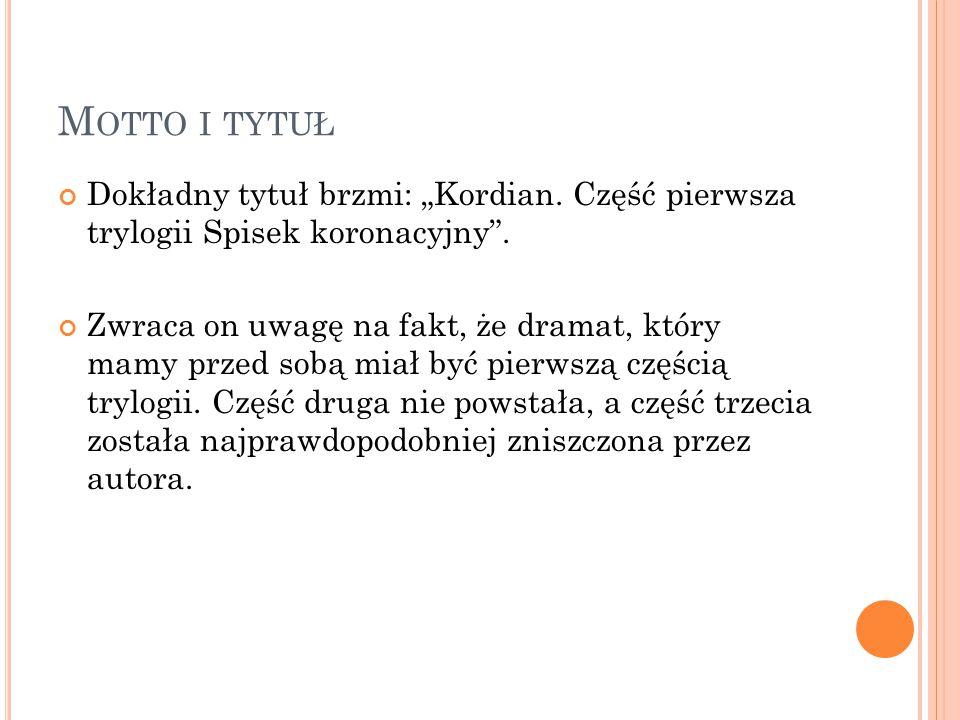 """M OTTO I TYTUŁ Dokładny tytuł brzmi: """"Kordian.Część pierwsza trylogii Spisek koronacyjny ."""