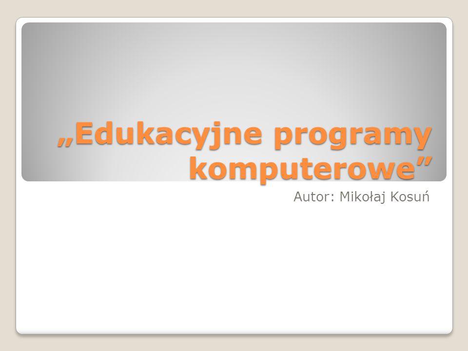 """""""Edukacyjne programy komputerowe Autor: Mikołaj Kosuń"""