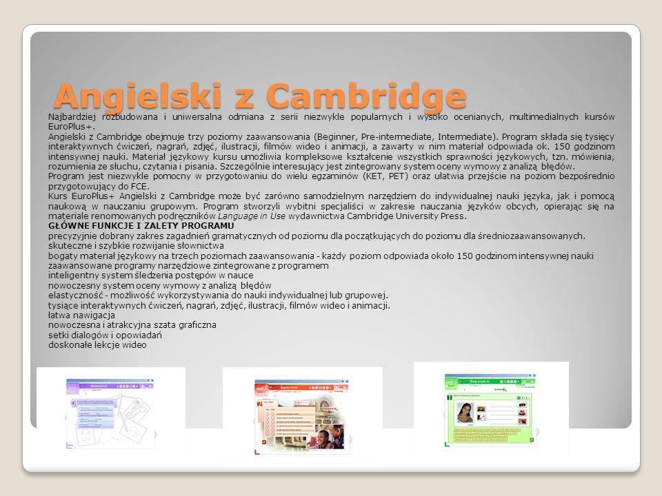 Angielski z Cambridge Najbardziej rozbudowana i uniwersalna odmiana z serii niezwykle popularnych i wysoko ocenianych, multimedialnych kursów EuroPlus+.