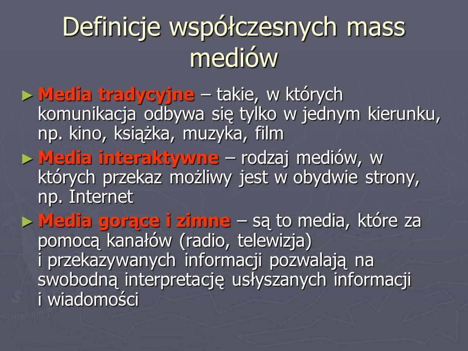 Definicje współczesnych mass mediów ► Media tradycyjne – takie, w których komunikacja odbywa się tylko w jednym kierunku, np. kino, książka, muzyka, f