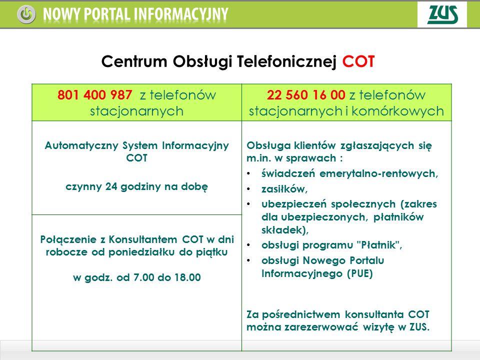 Centrum Obsługi Telefonicznej COT 801 400 987 z telefonów stacjonarnych 22 560 16 00 z telefonów stacjonarnych i komórkowych Automatyczny System Infor
