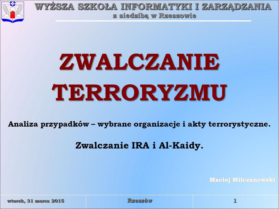 WYŻSZA SZKOŁA INFORMATYKI I ZARZĄDZANIA z siedzibą w Rzeszowie 32 wtorek, 31 marca 2015wtorek, 31 marca 2015wtorek, 31 marca 2015wtorek, 31 marca 2015 Rzeszów Al-Qaeda  Jej celem jest popieranie muzułmańskich wojowników w Afganistanie, Algierii, Bośni, Kosowie, Pakistanie, Somalii, Tadżykistanie i Jemenie.