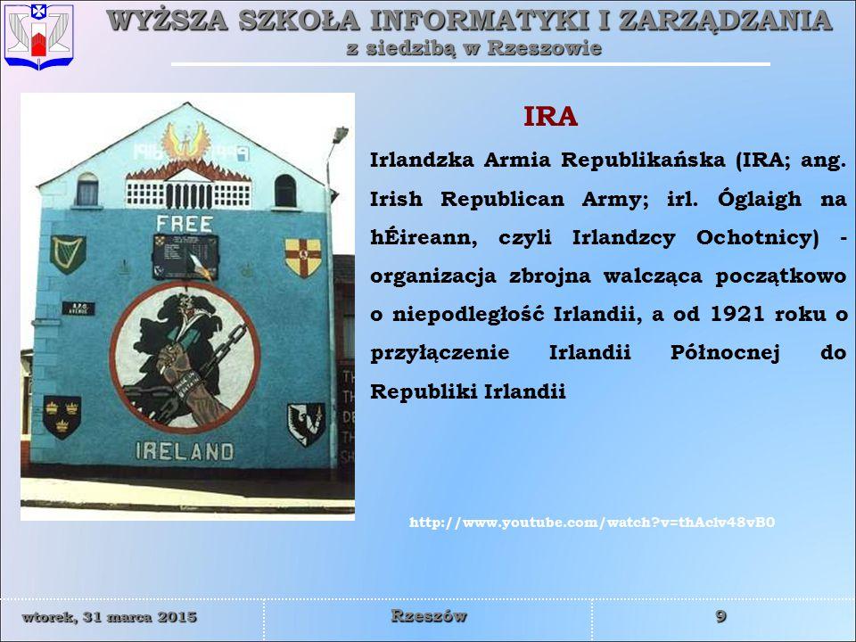 WYŻSZA SZKOŁA INFORMATYKI I ZARZĄDZANIA z siedzibą w Rzeszowie 10 wtorek, 31 marca 2015wtorek, 31 marca 2015wtorek, 31 marca 2015wtorek, 31 marca 2015 Rzeszów IRA wyszła naprzeciw nastrojom i oczekiwaniom katolików, przejmując rolę obrońcy uciskanej mniejszości.