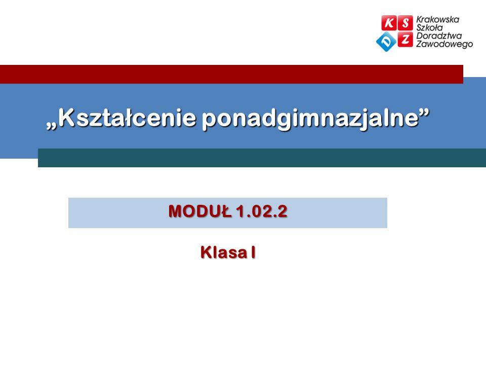 """MODU Ł 1.02.2 Klasa I """"Kszta ł cenie ponadgimnazjalne"""