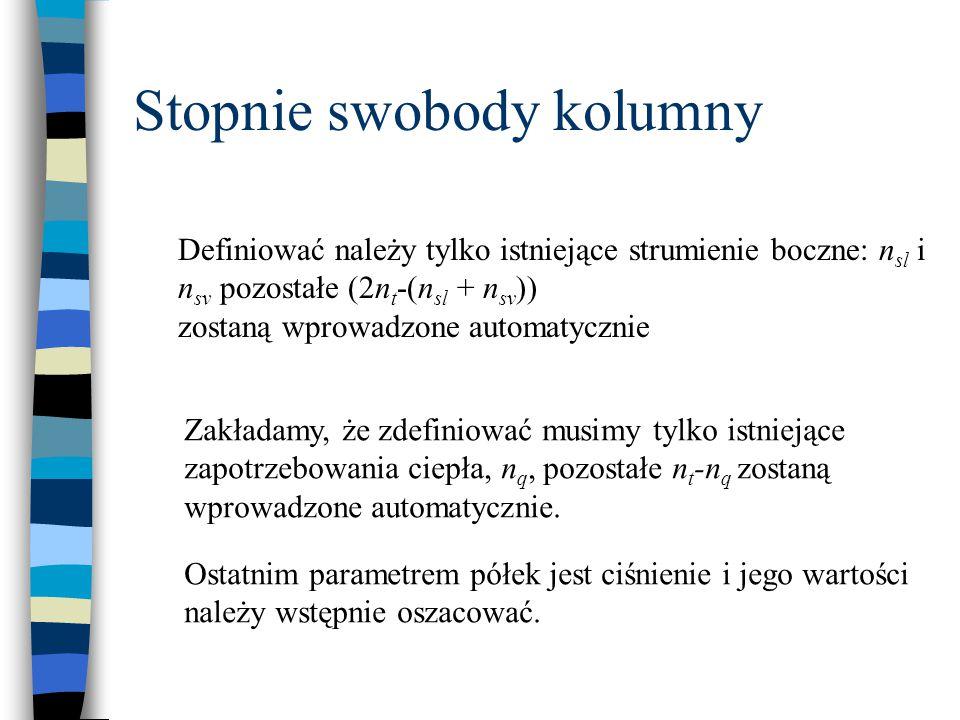 Stopnie swobody kolumny Definiować należy tylko istniejące strumienie boczne: n sl i n sv pozostałe (2n t -(n sl + n sv )) zostaną wprowadzone automat