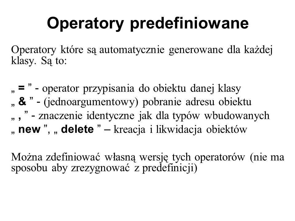 """Operatory predefiniowane Operatory które są automatycznie generowane dla każdej klasy. Są to: """" = """" - operator przypisania do obiektu danej klasy """" &"""