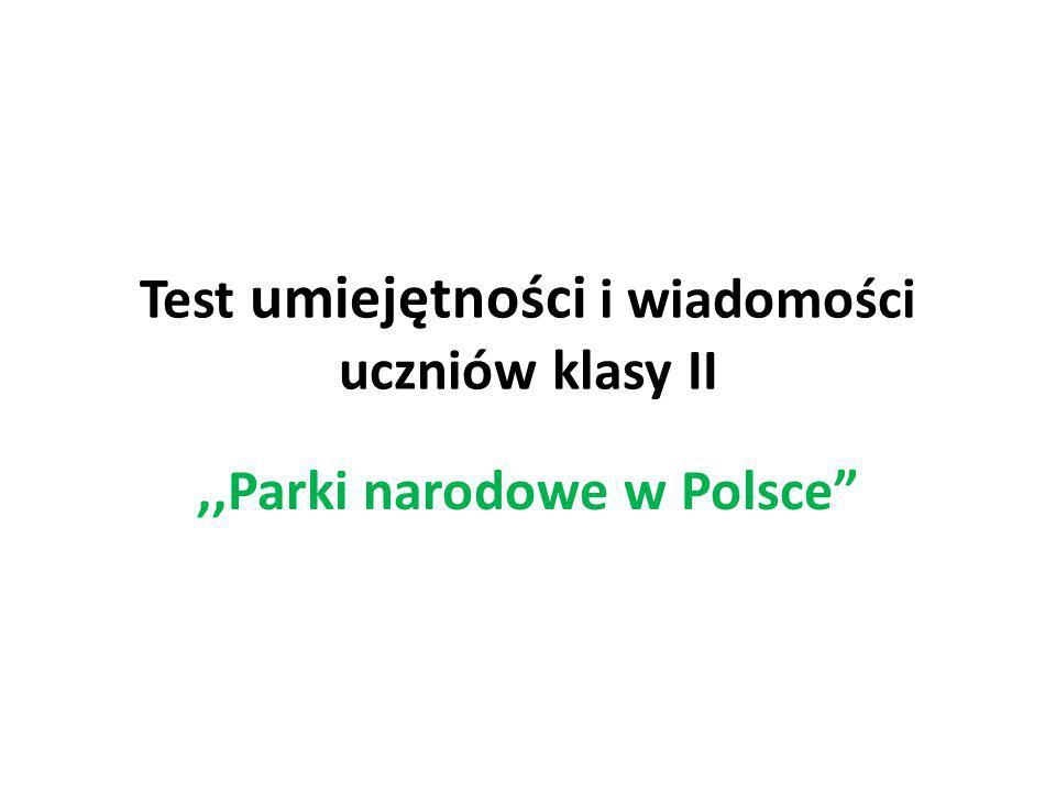 """Test umiejętności i wiadomości uczniów klasy II,,Parki narodowe w Polsce"""""""