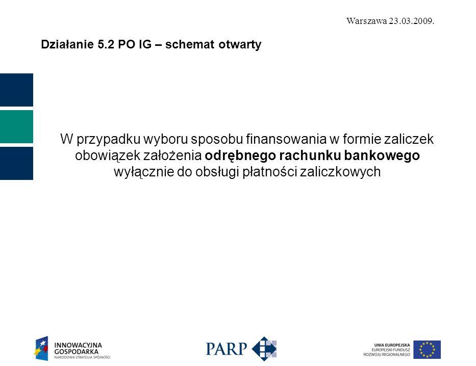 Warszawa 23.03.2009. Działanie 5.2 PO IG – schemat otwarty W przypadku wyboru sposobu finansowania w formie zaliczek obowiązek założenia odrębnego rac