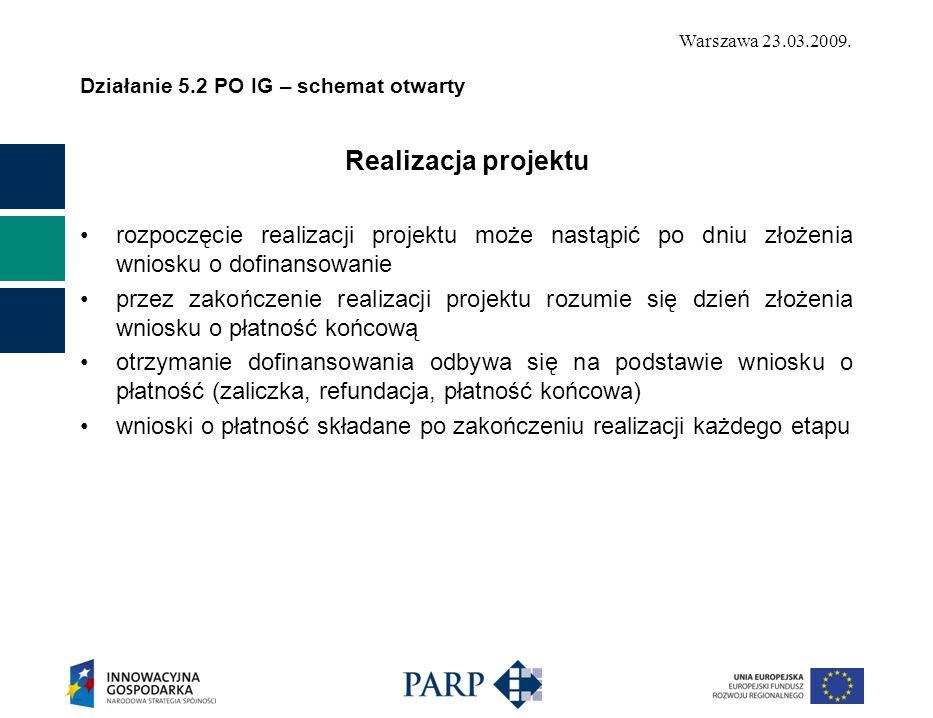 Warszawa 23.03.2009. Działanie 5.2 PO IG – schemat otwarty Realizacja projektu rozpoczęcie realizacji projektu może nastąpić po dniu złożenia wniosku