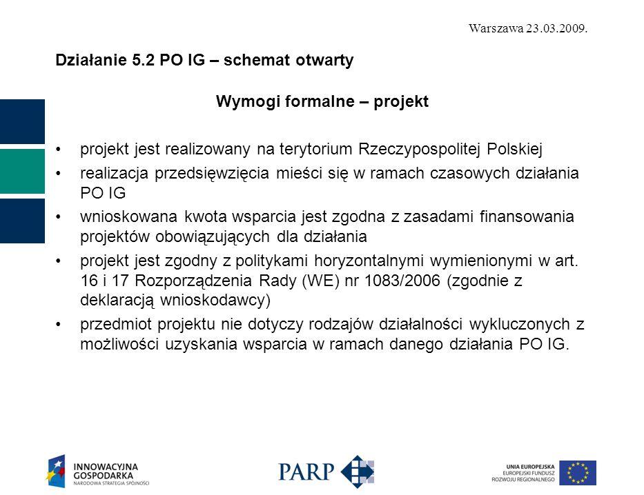 Warszawa 23.03.2009. Działanie 5.2 PO IG – schemat otwarty Wymogi formalne – projekt projekt jest realizowany na terytorium Rzeczypospolitej Polskiej