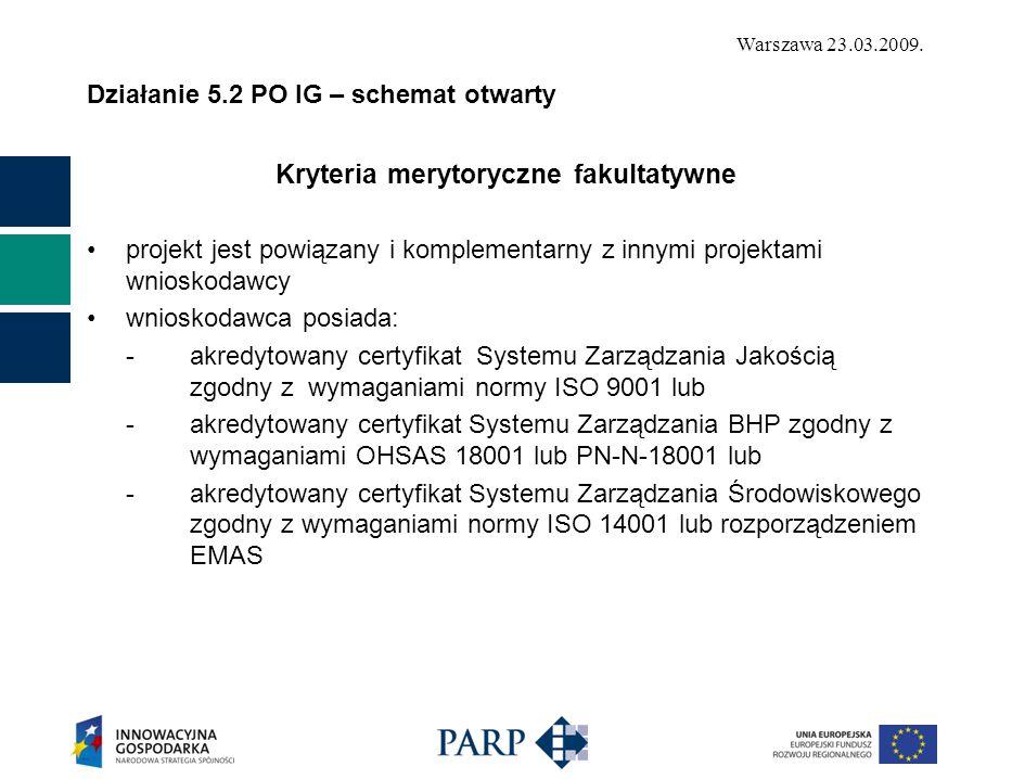 Warszawa 23.03.2009. Działanie 5.2 PO IG – schemat otwarty Kryteria merytoryczne fakultatywne projekt jest powiązany i komplementarny z innymi projekt