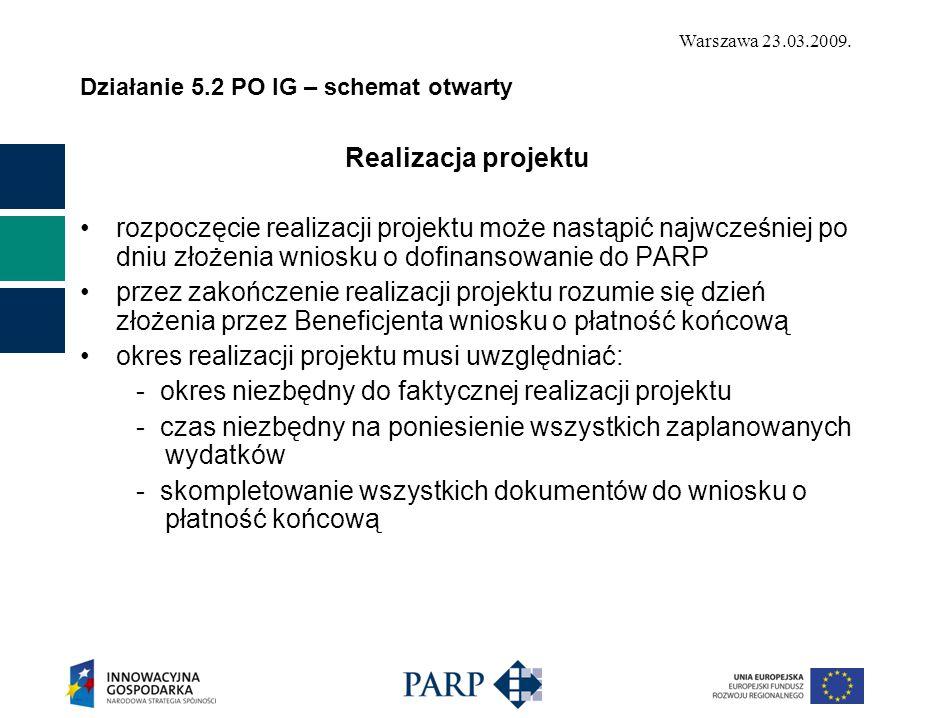 Warszawa 23.03.2009. Działanie 5.2 PO IG – schemat otwarty Realizacja projektu rozpoczęcie realizacji projektu może nastąpić najwcześniej po dniu złoż