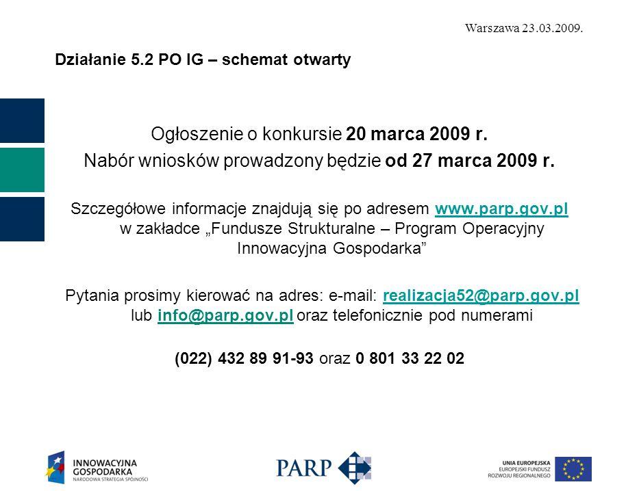 Warszawa 23.03.2009. Działanie 5.2 PO IG – schemat otwarty Ogłoszenie o konkursie 20 marca 2009 r. Nabór wniosków prowadzony będzie od 27 marca 2009 r