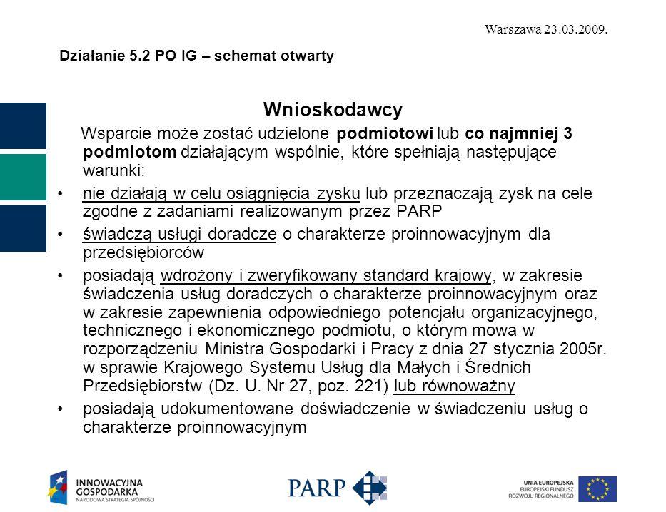 Warszawa 23.03.2009. Działanie 5.2 PO IG – schemat otwarty Wnioskodawcy Wsparcie może zostać udzielone podmiotowi lub co najmniej 3 podmiotom działają