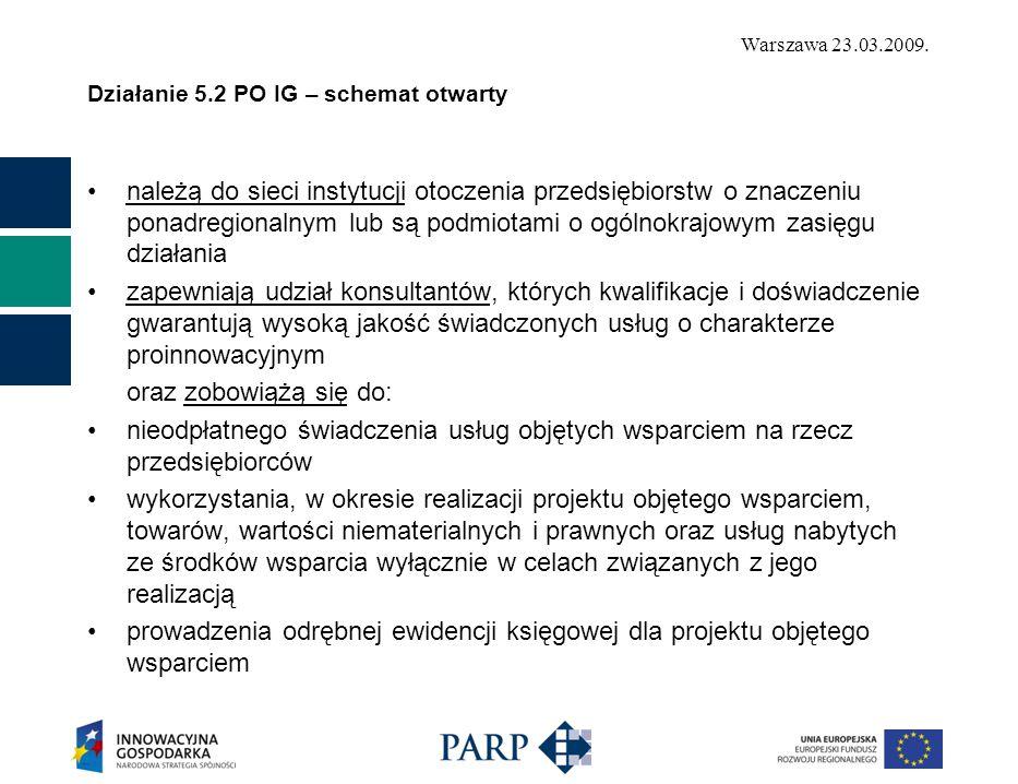 Warszawa 23.03.2009. Działanie 5.2 PO IG – schemat otwarty należą do sieci instytucji otoczenia przedsiębiorstw o znaczeniu ponadregionalnym lub są po