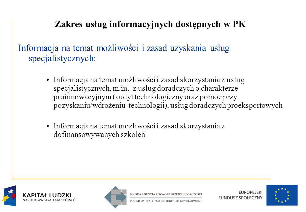 8 Zakres usług informacyjnych dostępnych w PK Informacja na temat możliwości i zasad uzyskania usług specjalistycznych: Informacja na temat możliwości i zasad skorzystania z usług specjalistycznych, m.in.