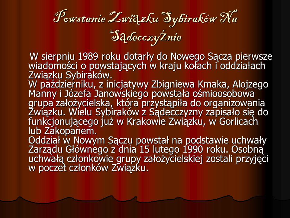 Powstanie Zwi ą zku Sybiraków Na S ą decczy ź nie W sierpniu 1989 roku dotarły do Nowego Sącza pierwsze wiadomości o powstających w kraju kołach i odd