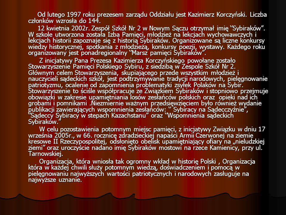 Od lutego 1997 roku prezesem zarządu Oddziału jest Kazimierz Korczyński. Liczba członków wzrosła do 144. Od lutego 1997 roku prezesem zarządu Oddziału