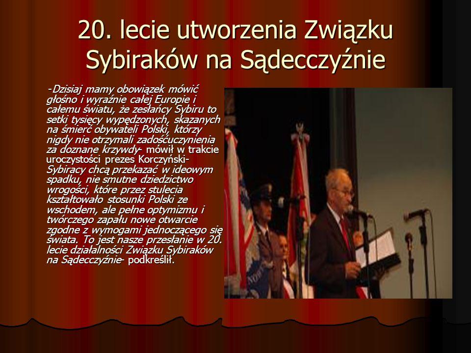 20. lecie utworzenia Związku Sybiraków na Sądecczyźnie -Dzisiaj mamy obowiązek mówić głośno i wyraźnie całej Europie i całemu światu, że zesłańcy Sybi