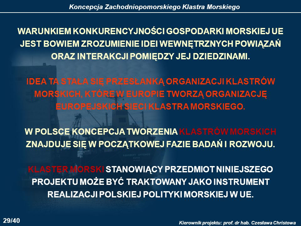 Koncepcja Zachodniopomorskiego Klastra Morskiego Kierownik projektu: prof. dr hab. Czesława Christowa WARUNKIEM KONKURENCYJNOŚCI GOSPODARKI MORSKIEJ U