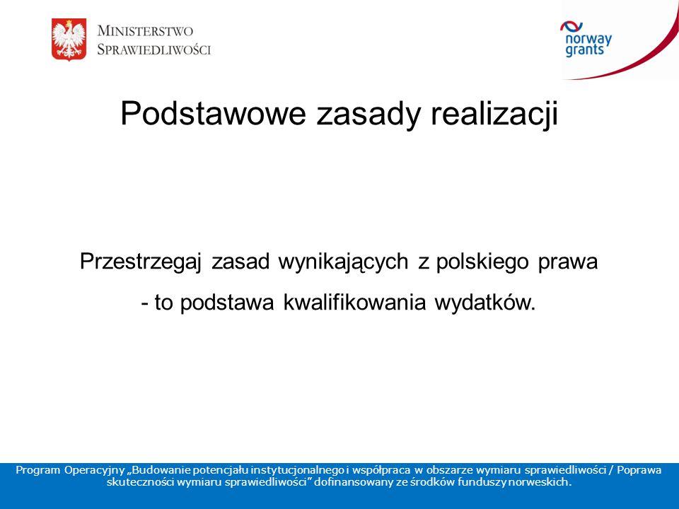 Podstawowe zasady realizacji Przestrzegaj zasad wynikających z polskiego prawa - to podstawa kwalifikowania wydatków.