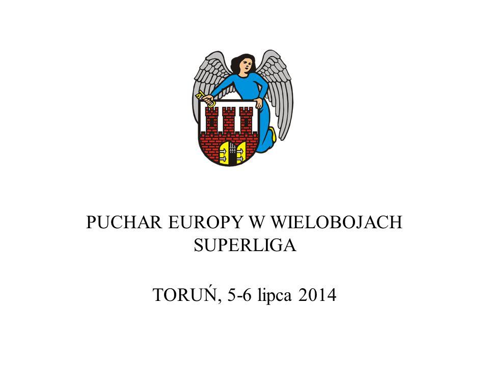 PUCHAR EUROPY W WIELOBOJACH SUPERLIGA TORUŃ, 5-6 lipca 2014