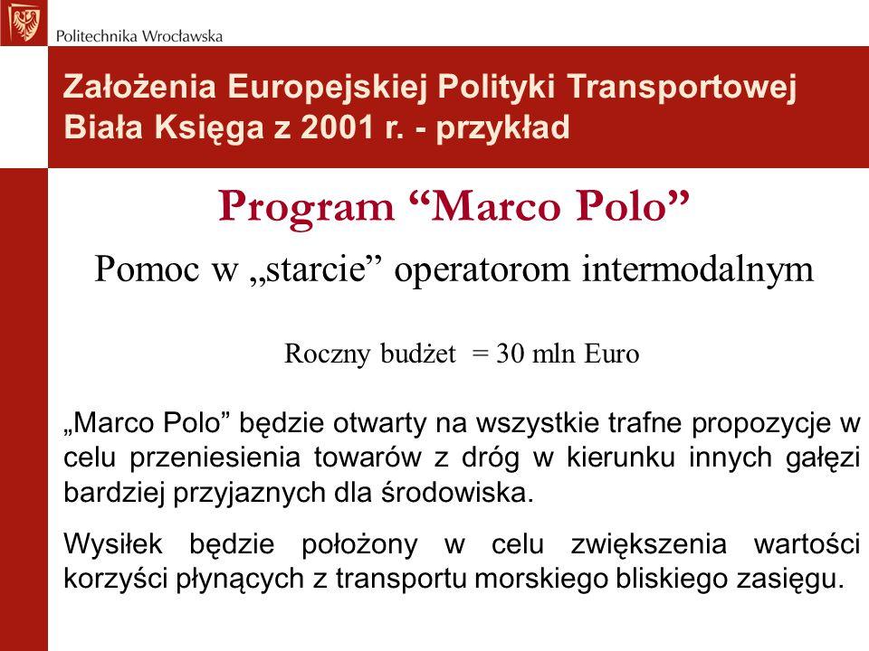 """Program """"Marco Polo"""" Pomoc w """"starcie"""" operatorom intermodalnym """"Marco Polo"""" będzie otwarty na wszystkie trafne propozycje w celu przeniesienia towaró"""