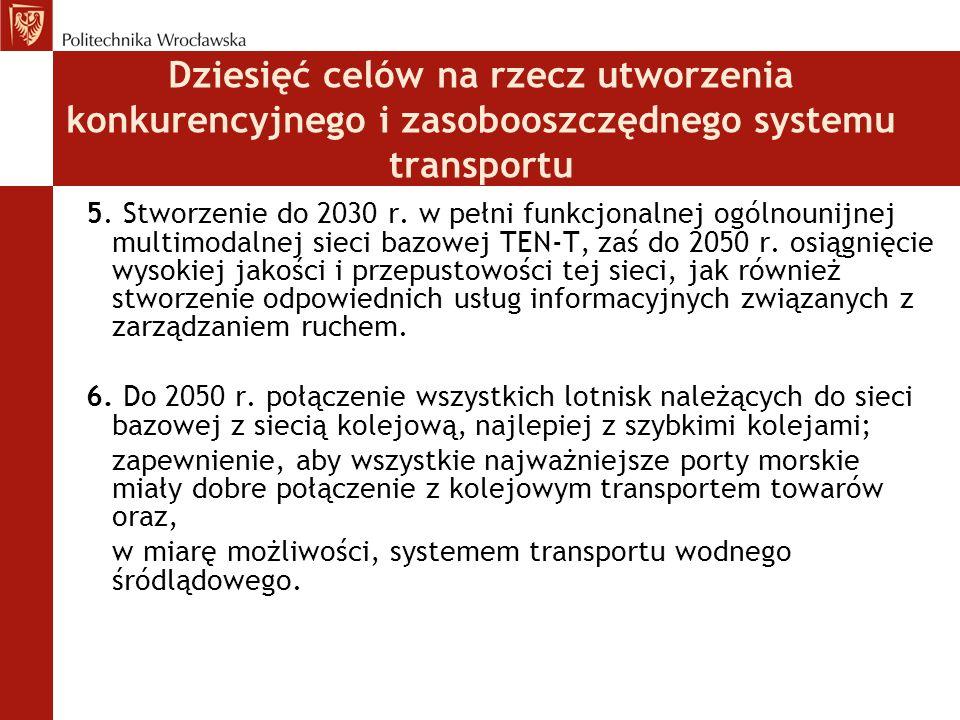 5. Stworzenie do 2030 r. w pełni funkcjonalnej ogólnounijnej multimodalnej sieci bazowej TEN-T, zaś do 2050 r. osiągnięcie wysokiej jakości i przepust
