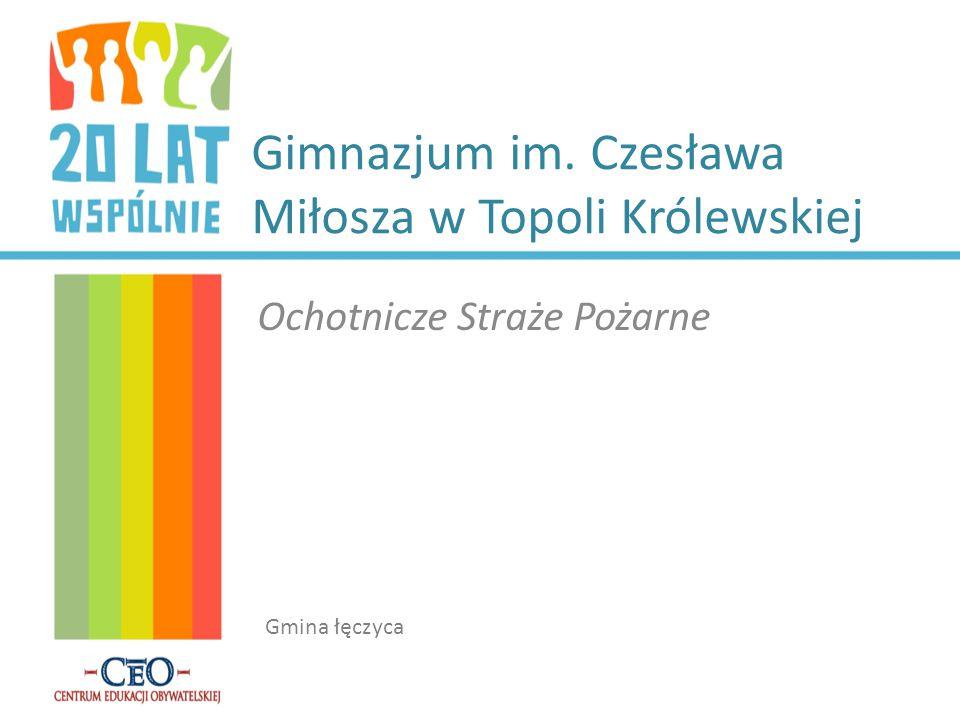 Gimnazjum im. Czesława Miłosza w Topoli Królewskiej Ochotnicze Straże Pożarne Gmina łęczyca