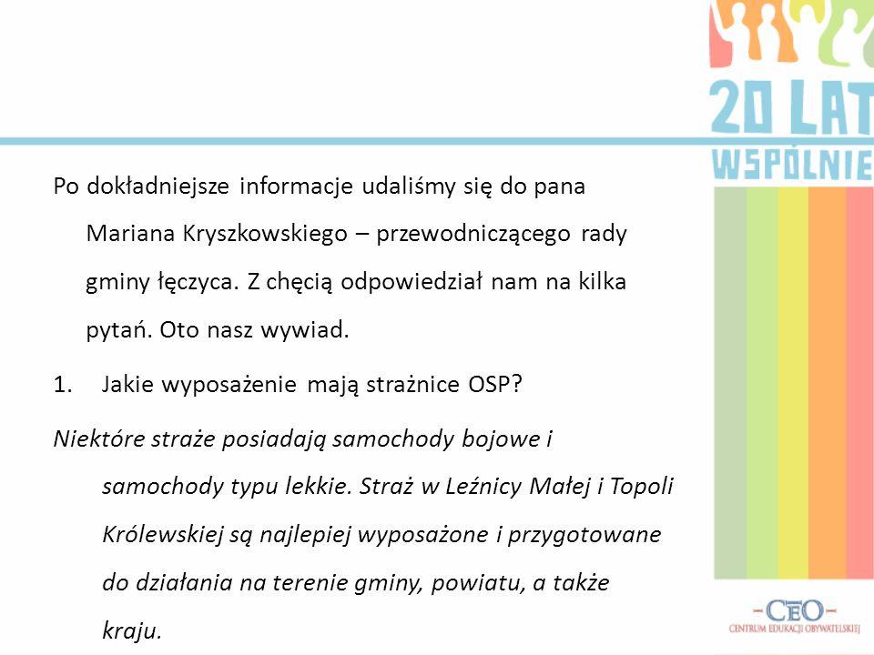 Po dokładniejsze informacje udaliśmy się do pana Mariana Kryszkowskiego – przewodniczącego rady gminy łęczyca. Z chęcią odpowiedział nam na kilka pyta