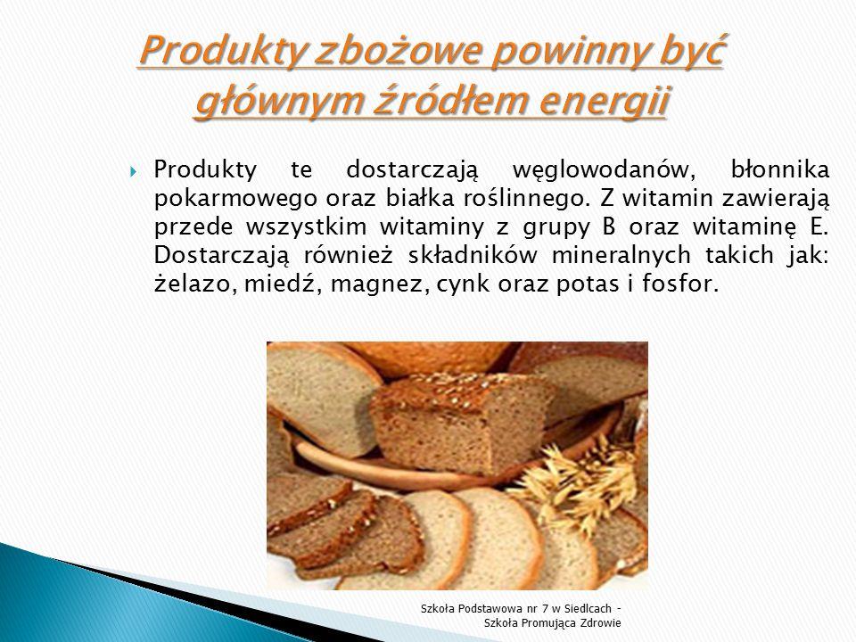 Produkty te dostarczają węglowodanów, błonnika pokarmowego oraz białka roślinnego. Z witamin zawierają przede wszystkim witaminy z grupy B oraz wita