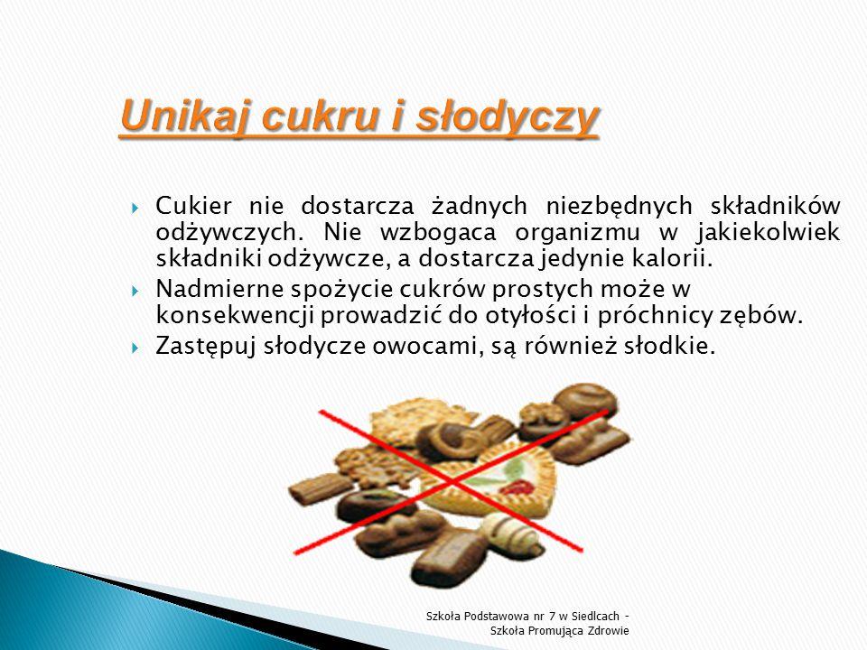  Cukier nie dostarcza żadnych niezbędnych składników odżywczych. Nie wzbogaca organizmu w jakiekolwiek składniki odżywcze, a dostarcza jedynie kalori