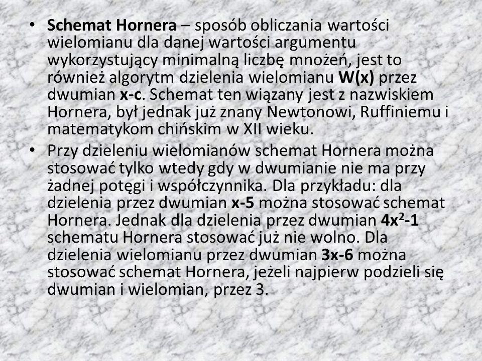 Schemat Hornera – sposób obliczania wartości wielomianu dla danej wartości argumentu wykorzystujący minimalną liczbę mnożeń, jest to również algorytm