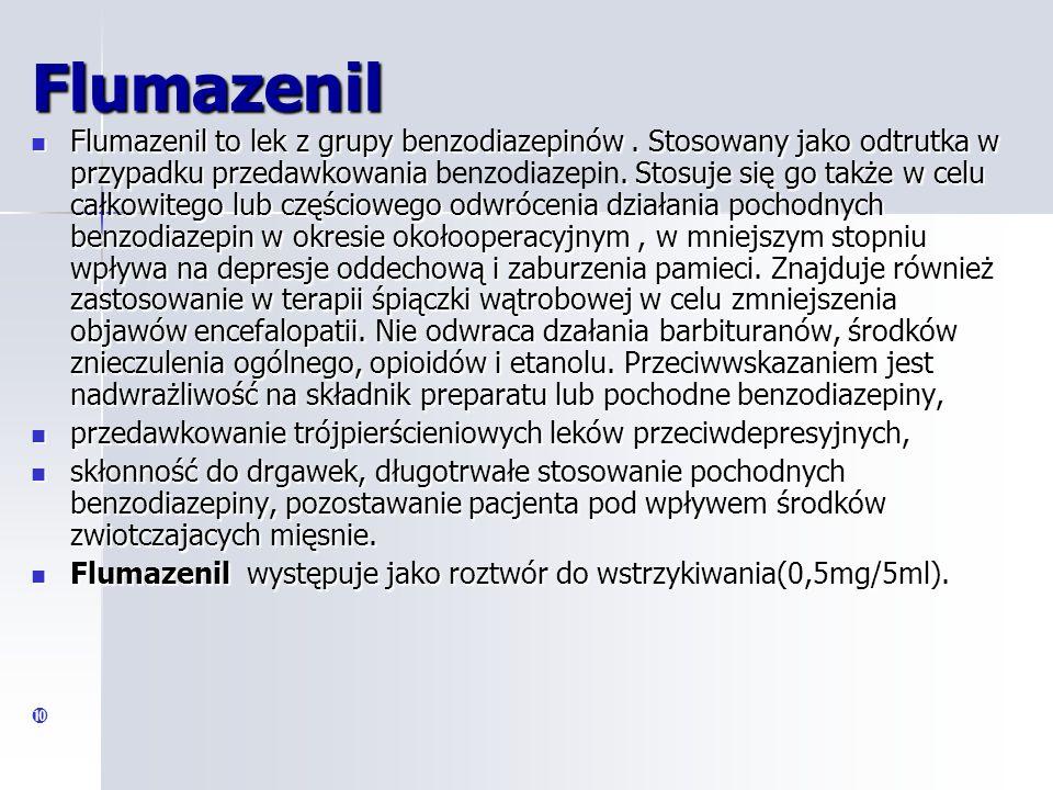 Flumazenil to lek z grupy benzodiazepinów.Stosowany jako odtrutka w przypadku przedawkowania.