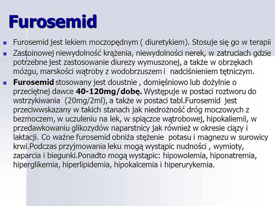 Furosemid Furosemid jest lekiem moczopędnym ( diuretykiem).
