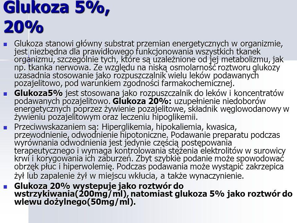 Glukoza 5%, 20% Glukoza stanowi główny substrat przemian energetycznych w organizmie, jest niezbędna dla prawidłowego funkcjonowania wszystkich tkanek organizmu, szczególnie tych, które są uzależnione od jej metabolizmu, jak np.