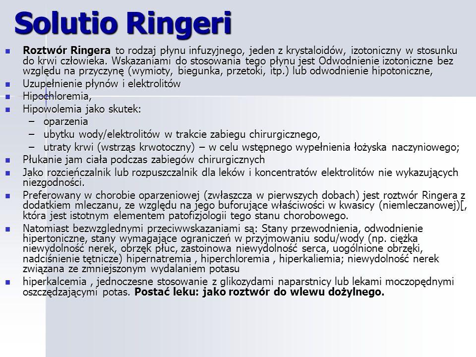 Solutio Ringeri Roztwór Ringera to rodzaj płynu infuzyjnego, jeden z krystaloidów, izotoniczny w stosunku do krwi człowieka.