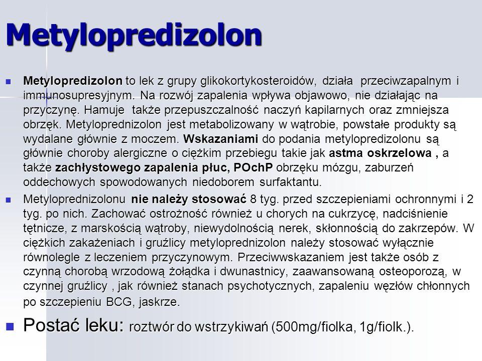 Metylopredizolon Metylopredizolon to lek z grupy glikokortykosteroidów, działa przeciwzapalnym i immunosupresyjnym.
