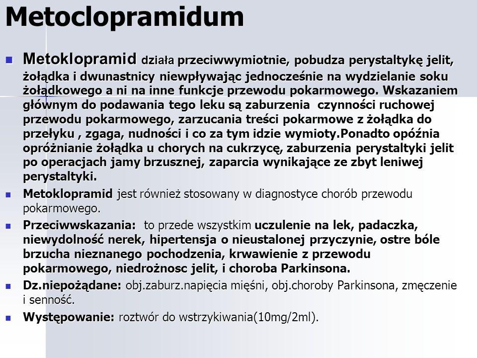 Metoclopramidum Metoklopramid działa przeciwwymiotnie, pobudza perystaltykę jelit, żołądka i dwunastnicy niewpływając jednocześnie na wydzielanie soku żołądkowego a ni na inne funkcje przewodu pokarmowego.