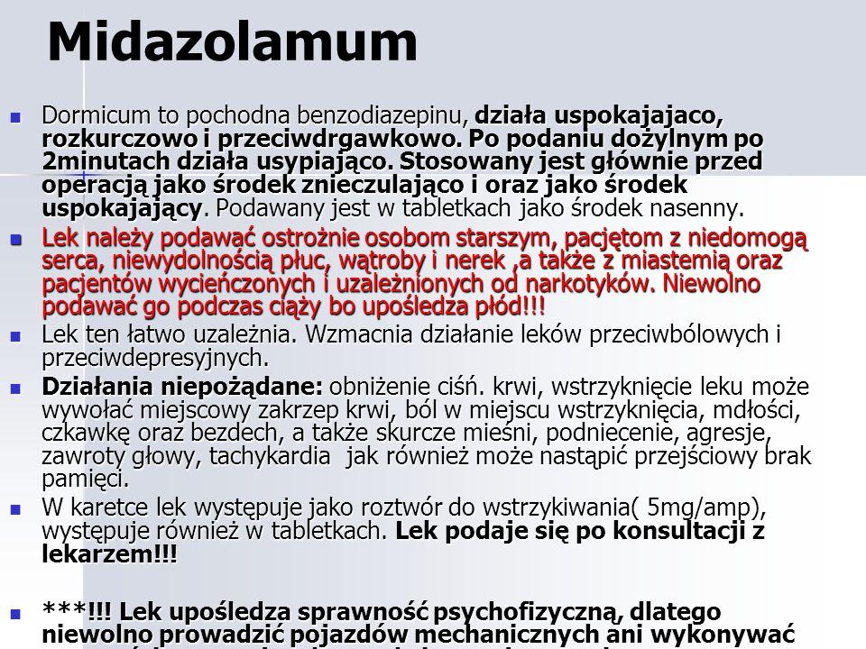 Midazolamum Dormicum to pochodna benzodiazepinu, działa uspokajajaco, rozkurczowo i przeciwdrgawkowo.
